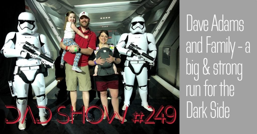 DAD Show #249 - Dave Adams and Family - a big & strong run for the Dark Side with host Aaron Rittmaster