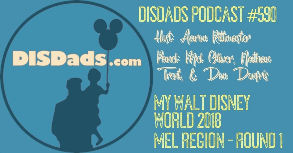 My Walt Disney World 2018: Mel Region - Round 1, DISDads Podcast #590 with panelists Mel Oliver, Nathan Trent, and Don Donfris and Host Aaron Rittmaster