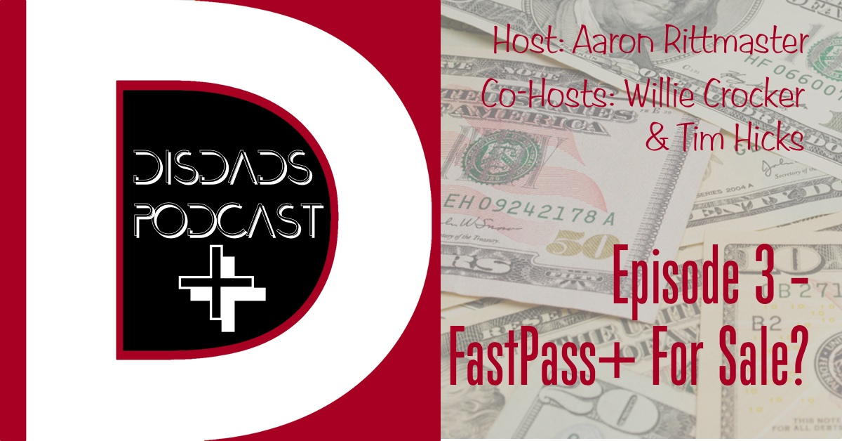 Episode 3: FastPass+ For Sale?