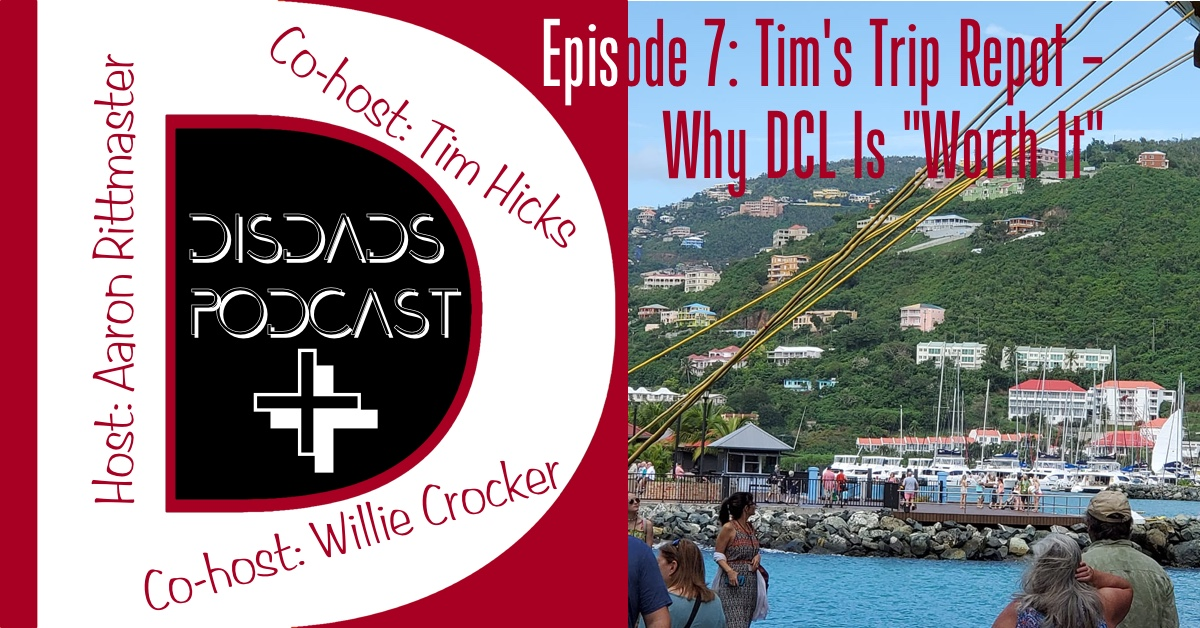 "Episode 7: Tim's Trip Report - Why DCL Is ""Worth It"" with Aaron Rittmaster, Tim Hicks and Willie Crocker"