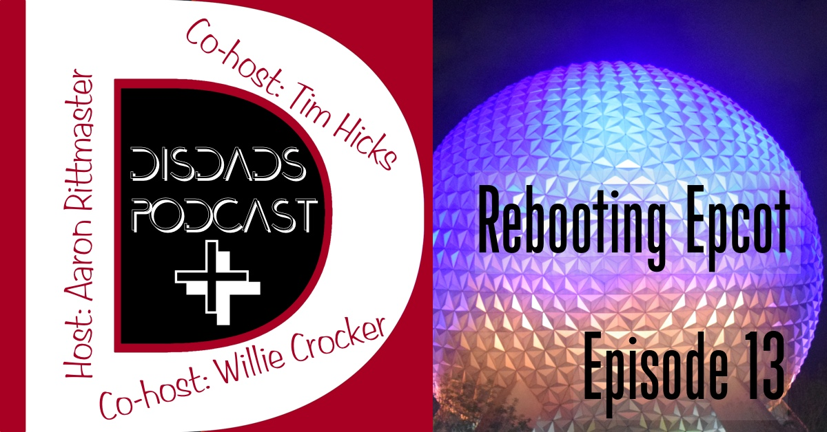 DISDads Podcast PLUS Episode 13: Rebooting Epcot