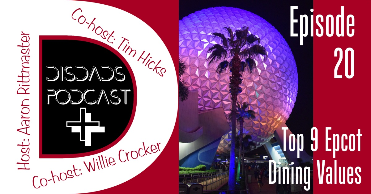 Episode 20: Top 9 Epcot Dining Values, with Host Aaron Rittmaster and Co-Hosts Willie Crocker and Tim Hicks
