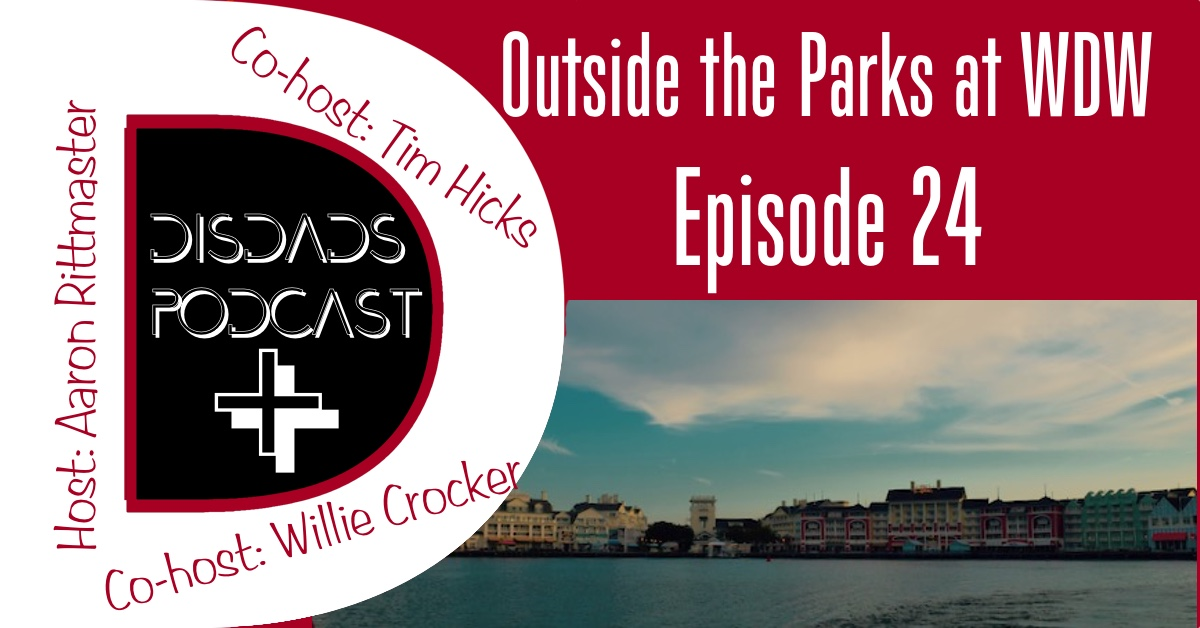 DISDads Podcast PLUS: Episode 24 - Outside the Parks at WDW