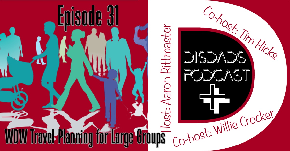 Episode 31 - WDW Planning for Large Groups