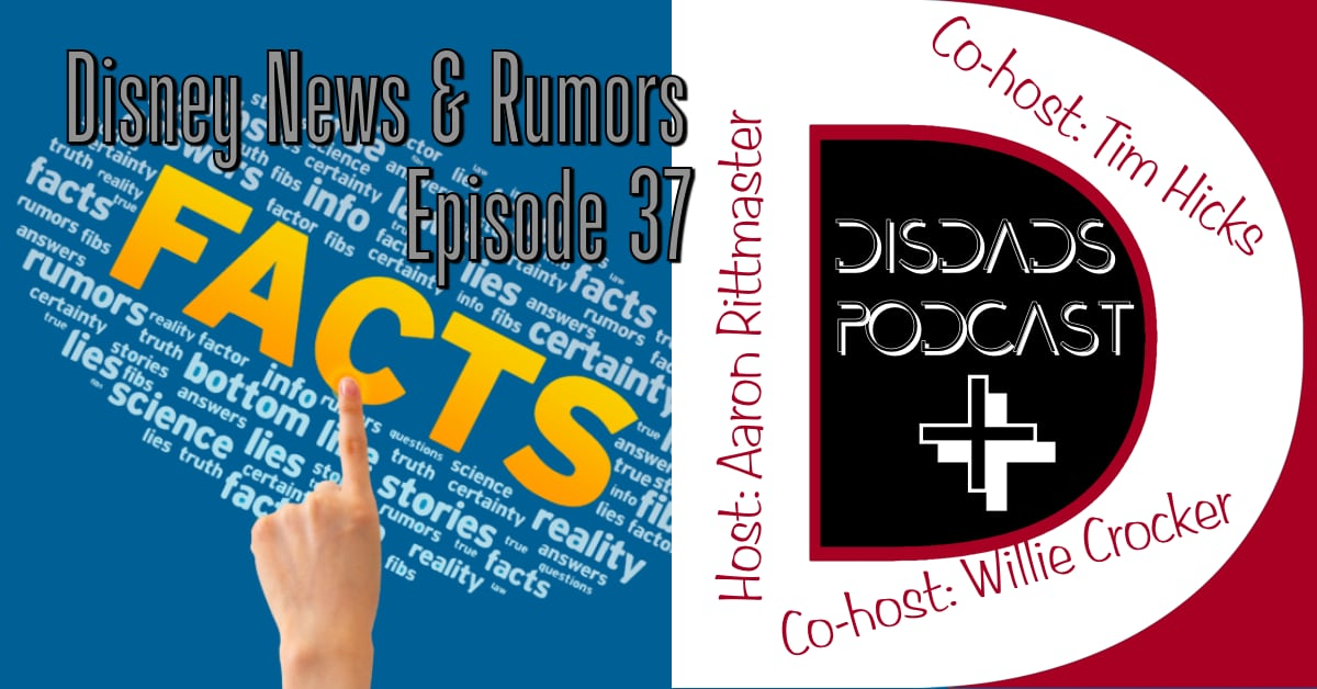 DISDads Podcast PLUS #37 - Disney News & Rumors with Aaron, Willie and Tim