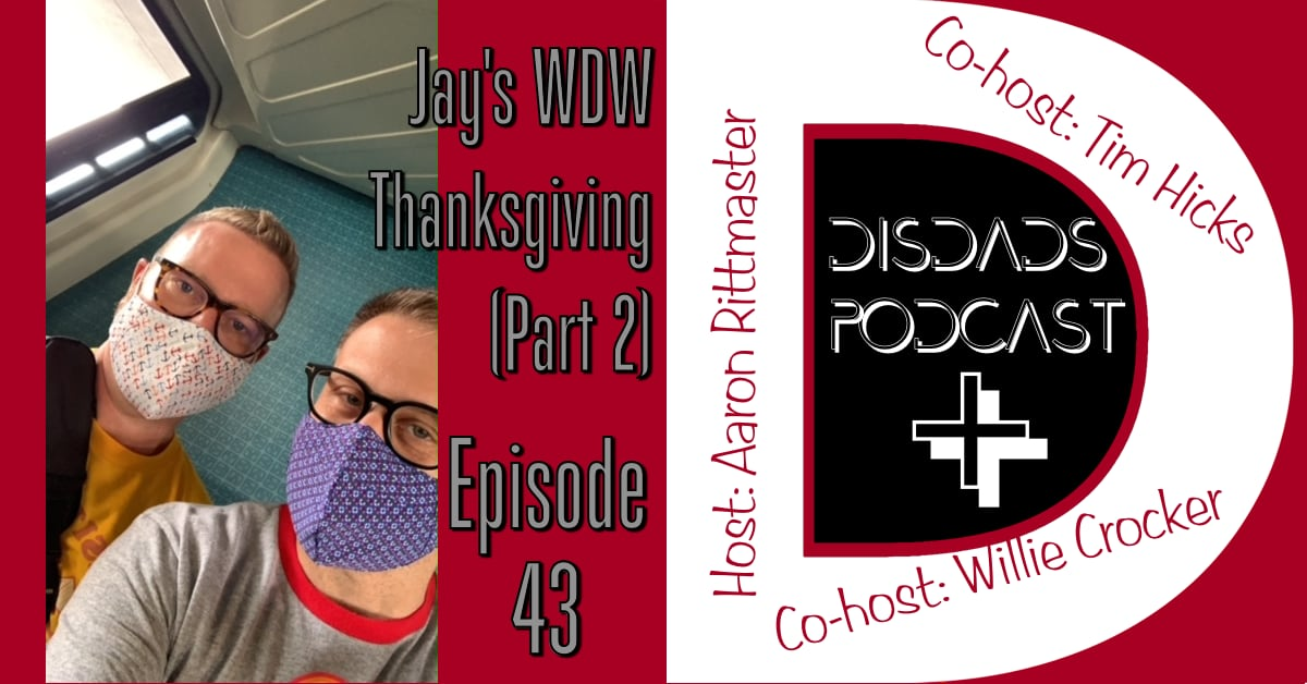 Episode 43 - Jay's WDW Thanksgiving (Part 2) with Aaron Rittmaster, Tim HIcks, Willie Crocker and Jay Crocker