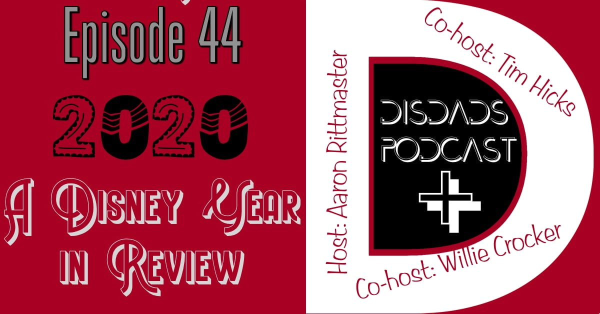 Episode 44 - 2020: A Disney Year in Review