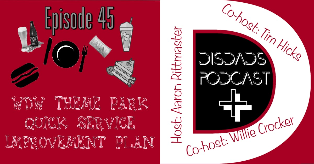 Episode 45 - WDW Theme Park Quick Service Improvement Plan