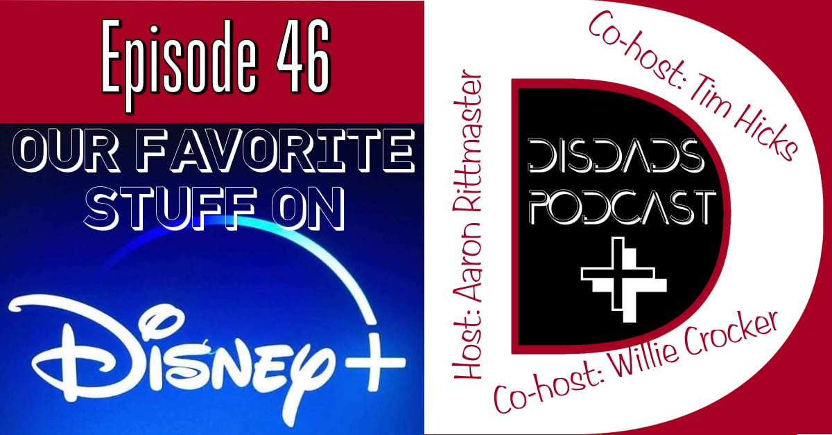 DISDads Podcast Episode 46 - Our Favorite Stuff on Disney+