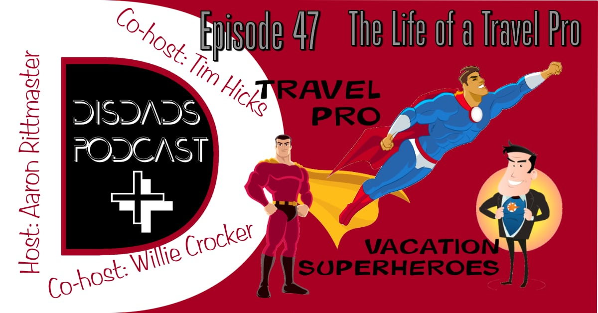 DISDads Podcast Plus - Episode 47 - A Day in the Life of a Travel Professional