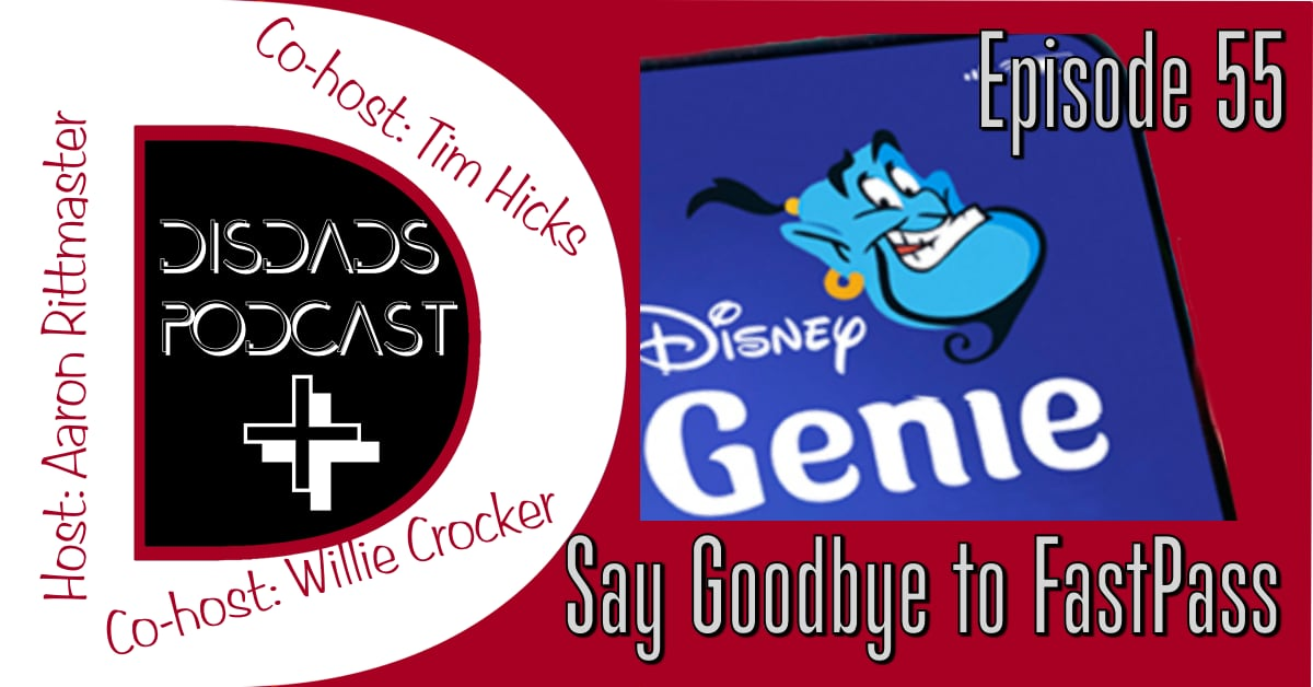 DISDads Podcast PLUS Episode 55 - Say Goodbye to FastPass with Aaron Rittmaster, Willie Crocker, and Tim Hicks